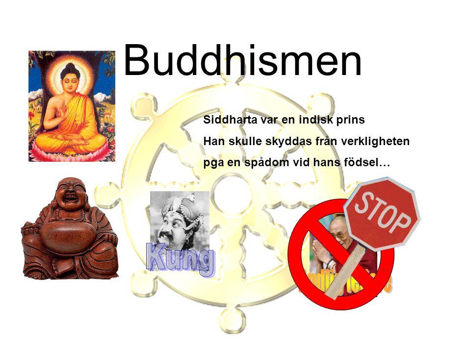 Buddhismen Först när Siddharta var vuxen och gift fick han se verkligheten.