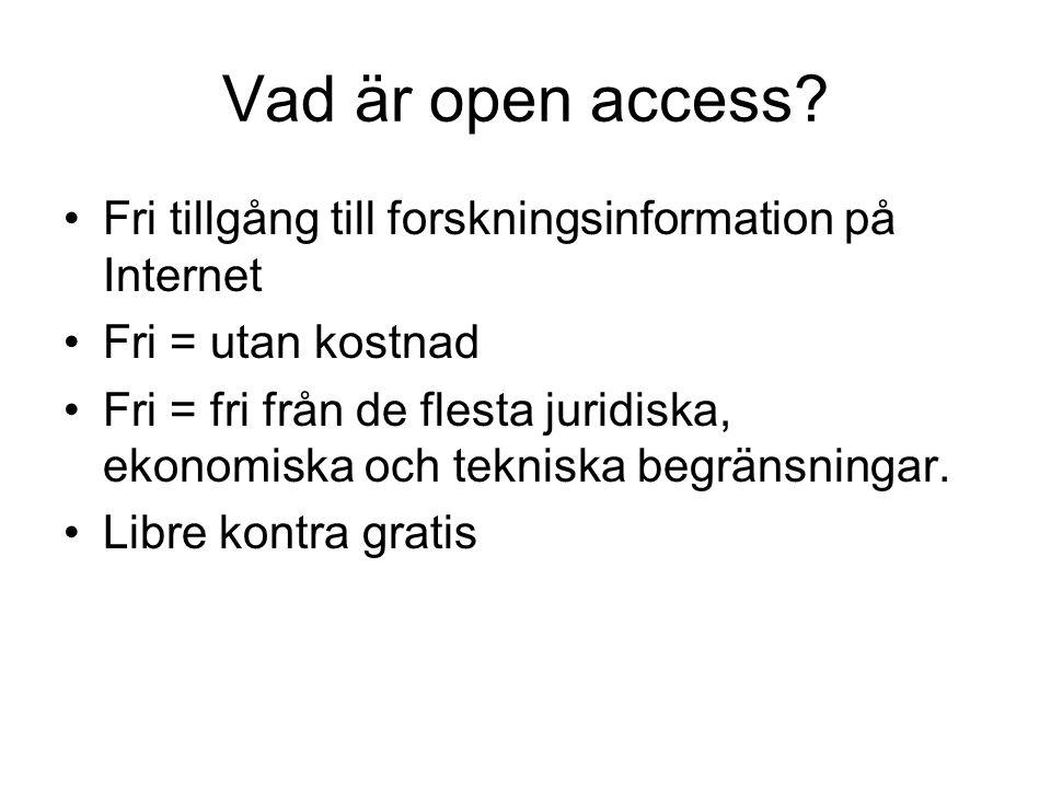 Vad är open access? Fri tillgång till forskningsinformation på Internet Fri = utan kostnad Fri = fri från de flesta juridiska, ekonomiska och tekniska