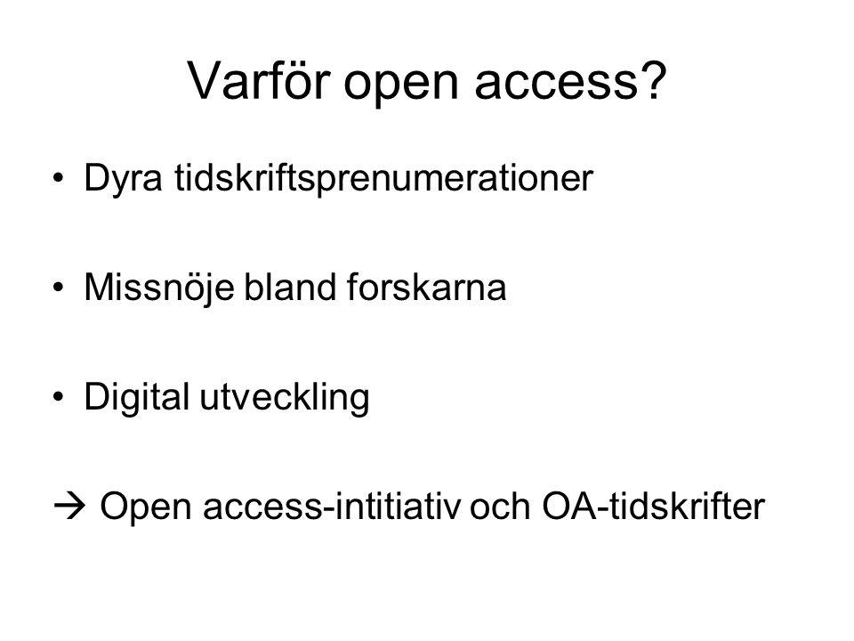 Källor till open access-skrivningar Exempelvis: PLoS – Public Library Inititative, 2000 Budapest Open Access intitiative, 2002 Berlin Declaration, 2003 Politiska intitiativ Forskningsfinansiärer, ex.