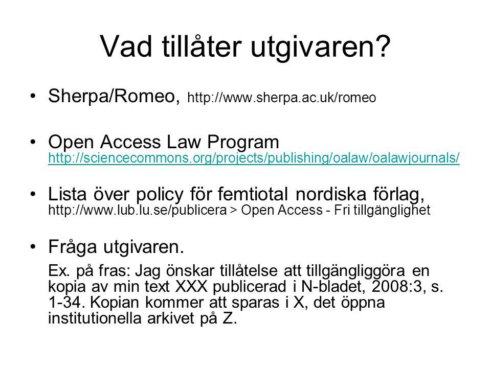 Vad tillåter utgivaren? Sherpa/Romeo, http://www.sherpa.ac.uk/romeo Open Access Law Program http://sciencecommons.org/projects/publishing/oalaw/oalawj