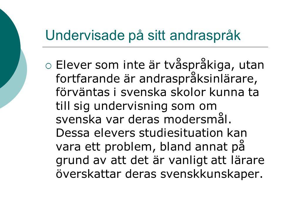 Undervisade på sitt andraspråk  Elever som inte är tvåspråkiga, utan fortfarande är andraspråksinlärare, förväntas i svenska skolor kunna ta till sig undervisning som om svenska var deras modersmål.