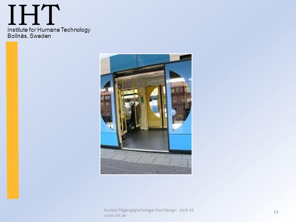 Institute for Humane Technology Bollnäs, Sweden IHT Funkas Tillgänglighetsdagar God Design 14/4-10 www.iht.se 14