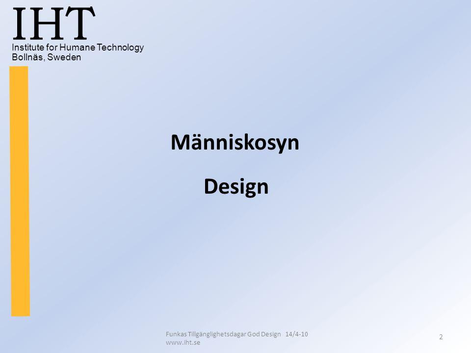 Institute for Humane Technology Bollnäs, Sweden IHT Funkas Tillgänglighetsdagar God Design 14/4-10 www.iht.se 2 Människosyn Design