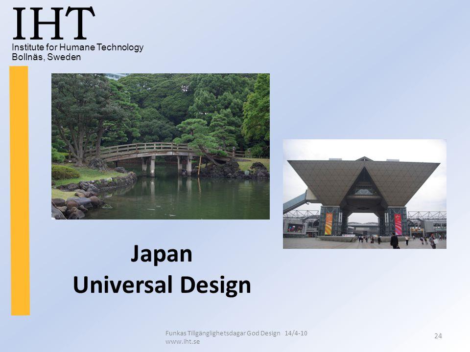 Institute for Humane Technology Bollnäs, Sweden IHT Funkas Tillgänglighetsdagar God Design 14/4-10 www.iht.se 24 Japan Universal Design