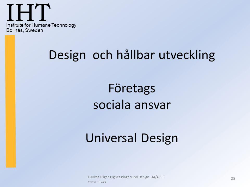 Institute for Humane Technology Bollnäs, Sweden IHT Funkas Tillgänglighetsdagar God Design 14/4-10 www.iht.se 28 Design och hållbar utveckling Företag