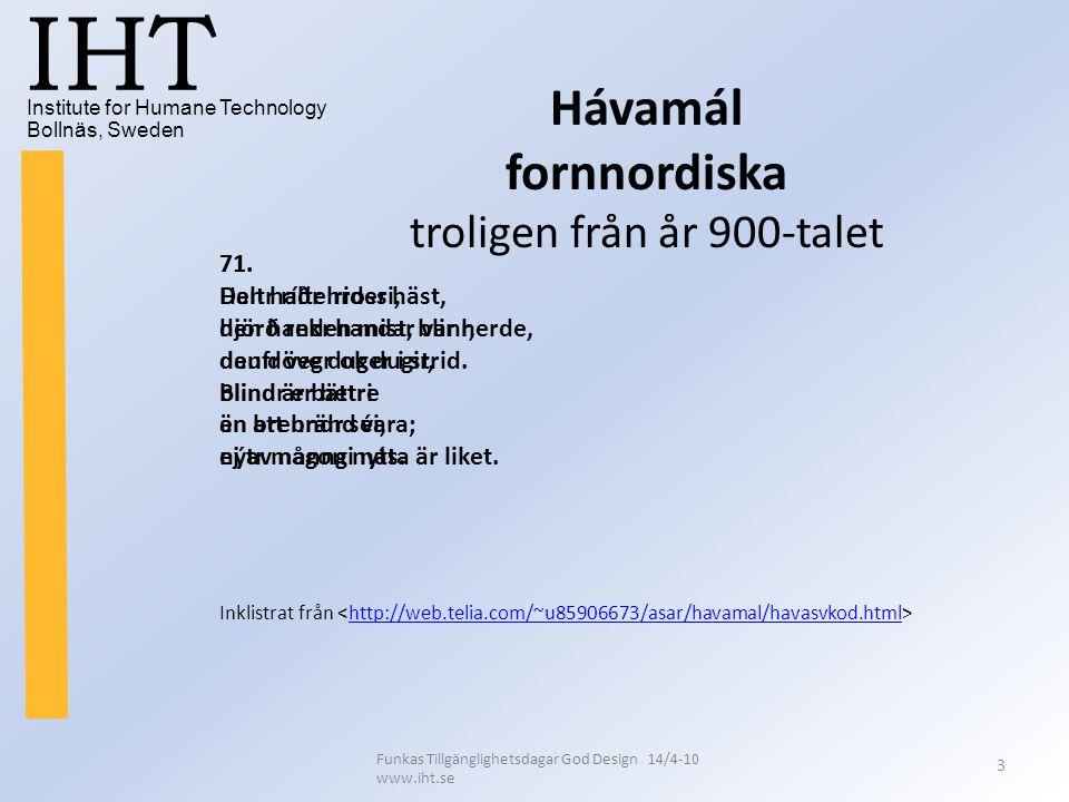 Institute for Humane Technology Bollnäs, Sweden IHT Funkas Tillgänglighetsdagar God Design 14/4-10 www.iht.se 3 71. Den halte rider häst, den handen m
