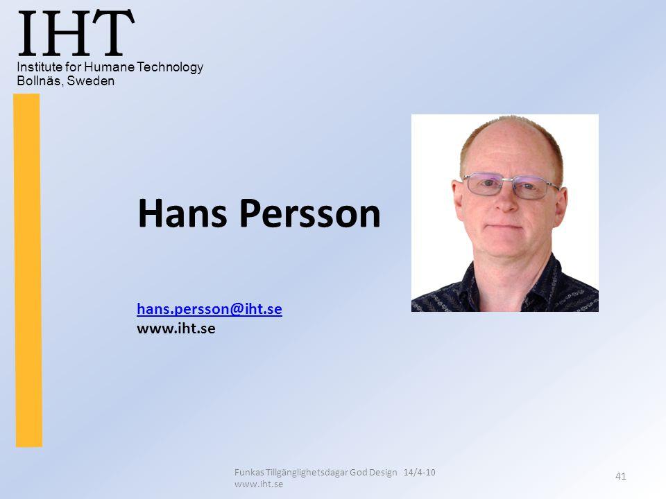 Institute for Humane Technology Bollnäs, Sweden IHT Funkas Tillgänglighetsdagar God Design 14/4-10 www.iht.se 41 Hans Persson hans.persson@iht.se www.