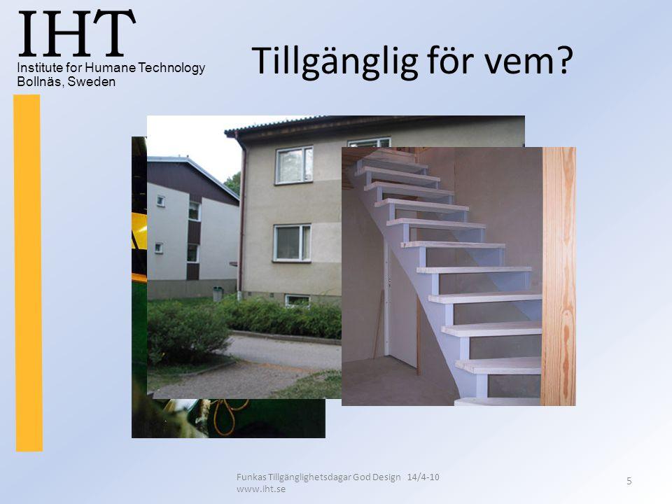 Institute for Humane Technology Bollnäs, Sweden IHT Funkas Tillgänglighetsdagar God Design 14/4-10 www.iht.se 5 Tillgänglig för vem?