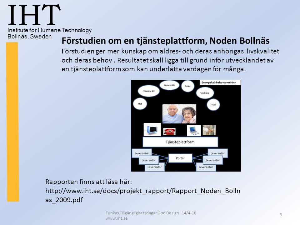 Institute for Humane Technology Bollnäs, Sweden IHT Funkas Tillgänglighetsdagar God Design 14/4-10 www.iht.se 9 Förstudien om en tjänsteplattform, Nod