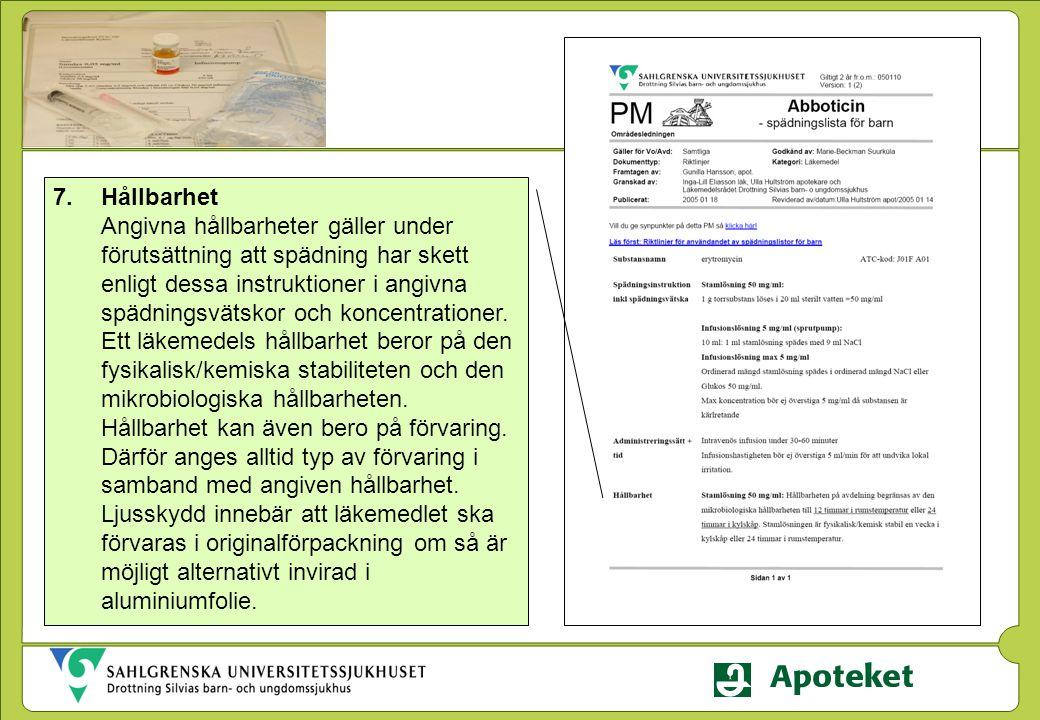 7.Hållbarhet Angivna hållbarheter gäller under förutsättning att spädning har skett enligt dessa instruktioner i angivna spädningsvätskor och koncentr