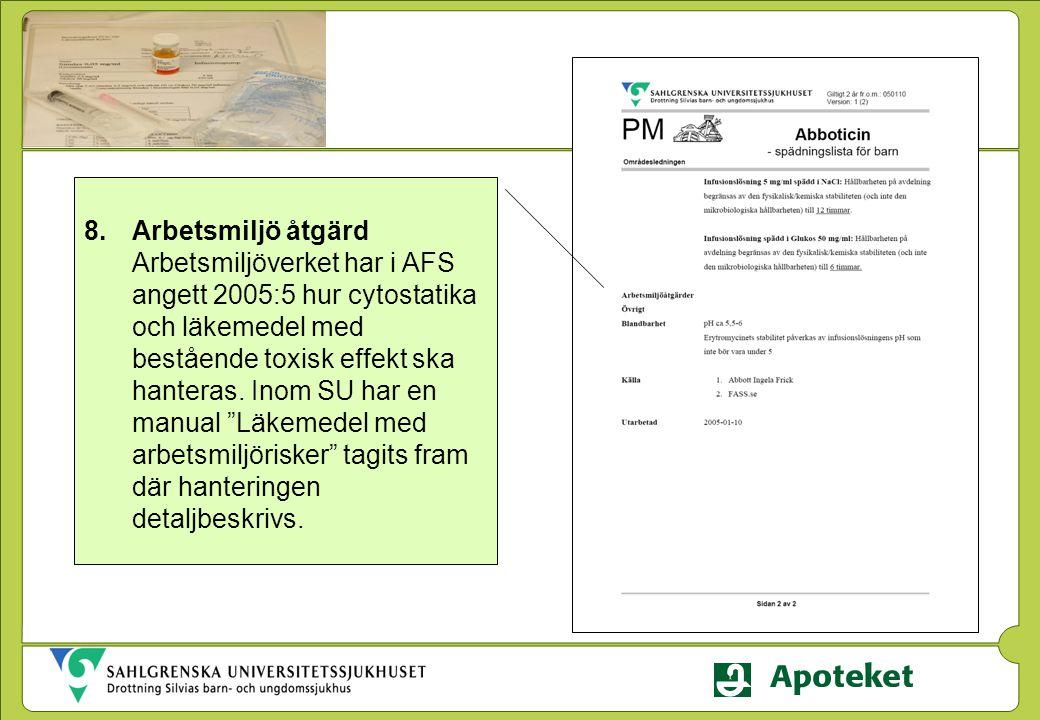 8.Arbetsmiljö åtgärd Arbetsmiljöverket har i AFS angett 2005:5 hur cytostatika och läkemedel med bestående toxisk effekt ska hanteras. Inom SU har en