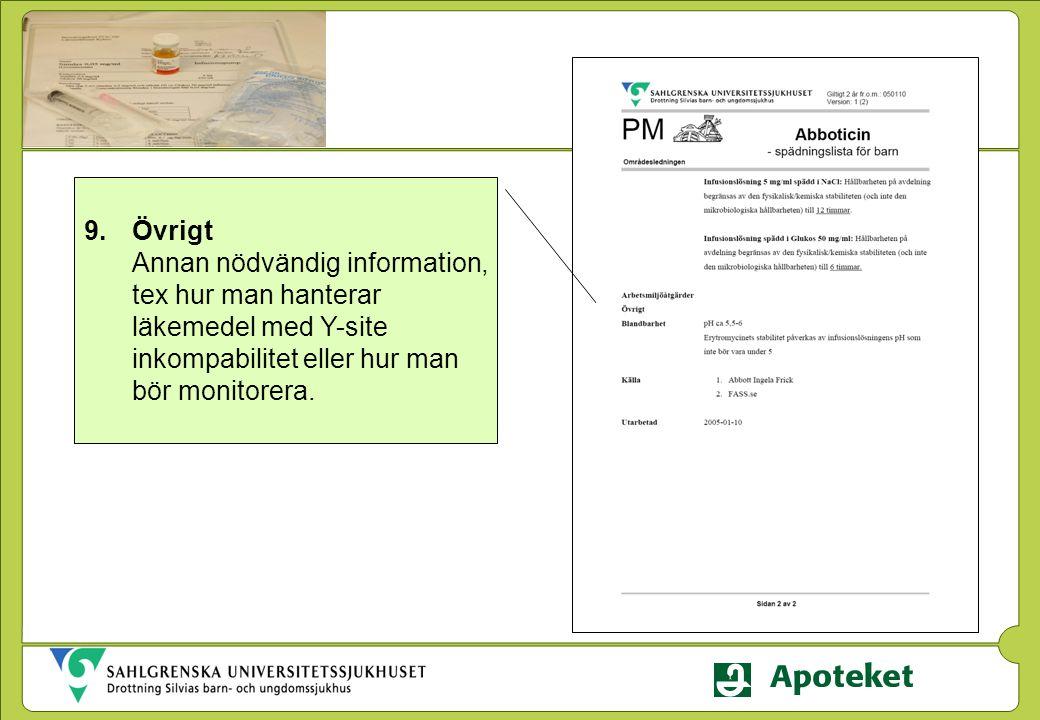 9.Övrigt Annan nödvändig information, tex hur man hanterar läkemedel med Y-site inkompabilitet eller hur man bör monitorera.
