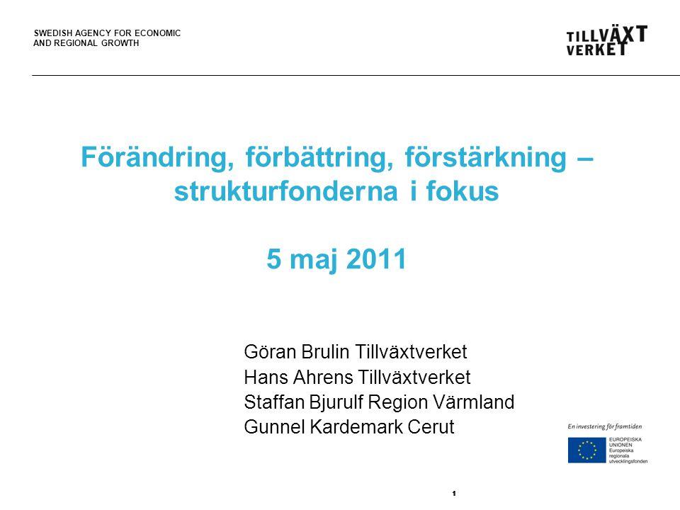 SWEDISH AGENCY FOR ECONOMIC AND REGIONAL GROWTH 111 Förändring, förbättring, förstärkning – strukturfonderna i fokus 5 maj 2011 Göran Brulin Tillväxtv