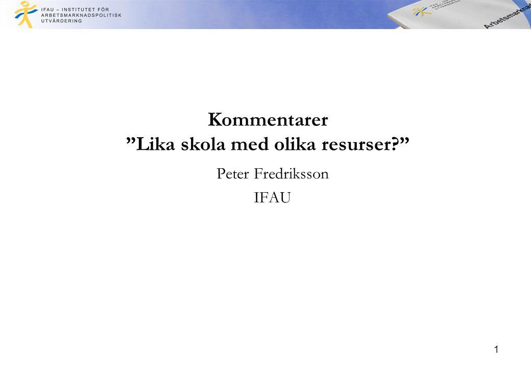 1 Kommentarer Lika skola med olika resurser Peter Fredriksson IFAU
