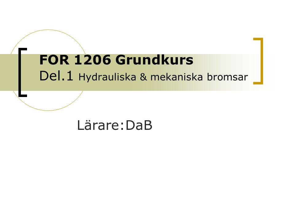 FOR 1206 Grundkurs Del.1 Hydrauliska & mekaniska bromsar Lärare:DaB