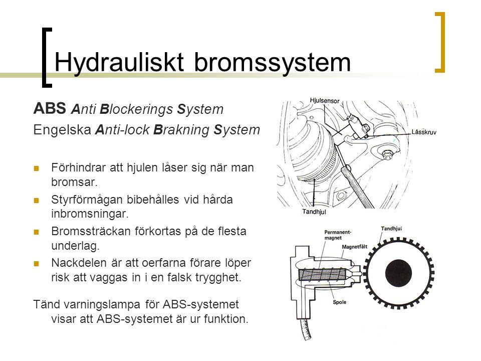 Hydrauliskt bromssystem ABS Anti Blockerings System Engelska Anti-lock Brakning System Förhindrar att hjulen låser sig när man bromsar. Styrförmågan b