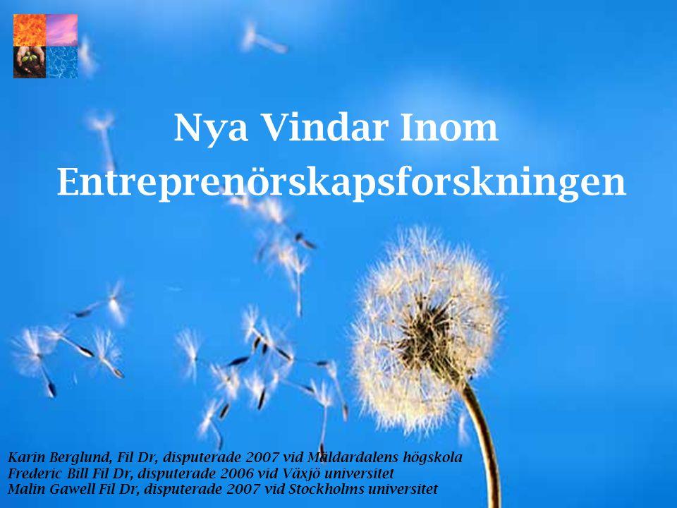 Entreprenörskapets fixeringsbilder Man/(Kvinna) Skapelse/(Förstörelse) Kreativitet/(Imitation) Individen/(Kollektivet) Företagande/(Företagsamhet) Nya Vindar Inom Entreprenörskapsforskningen