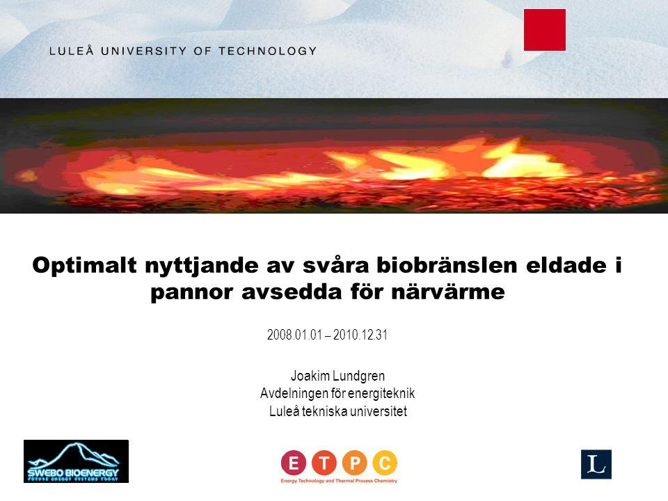 Optimalt nyttjande av svåra biobränslen eldade i pannor avsedda för närvärme 2008.01.01 – 2010.12.31 Joakim Lundgren Avdelningen för energiteknik Luleå tekniska universitet