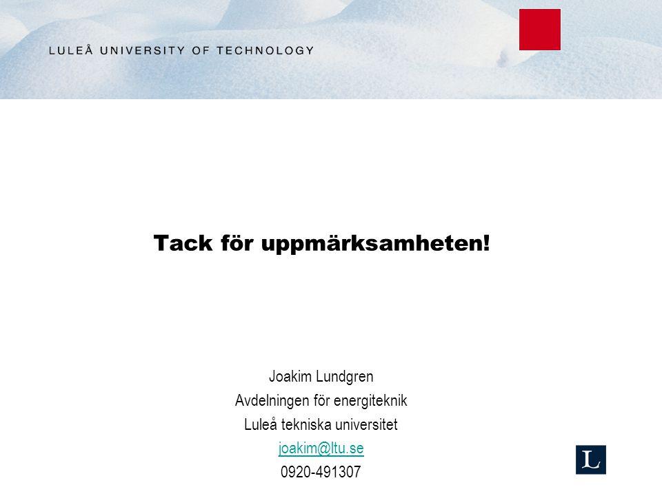 Tack för uppmärksamheten! Joakim Lundgren Avdelningen för energiteknik Luleå tekniska universitet joakim@ltu.se 0920-491307