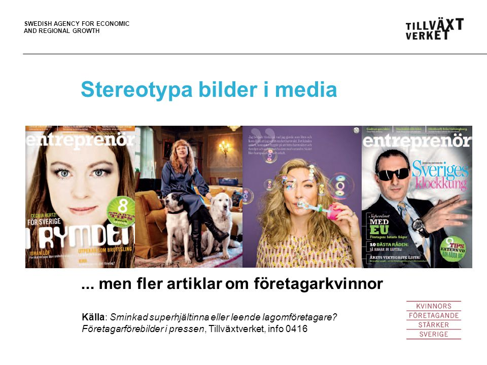 SWEDISH AGENCY FOR ECONOMIC AND REGIONAL GROWTH Stereotypa bilder i media Källa: Sminkad superhjältinna eller leende lagomföretagare.