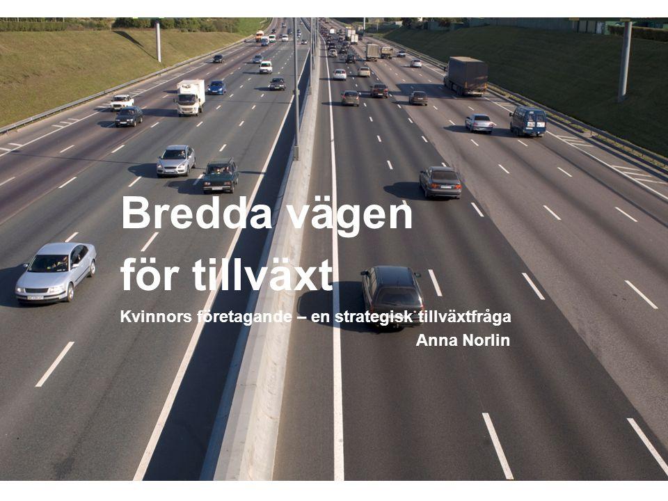SWEDISH AGENCY FOR ECONOMIC AND REGIONAL GROWTH Bredda vägen för tillväxt Kvinnors företagande – en strategisk tillväxtfråga Anna Norlin