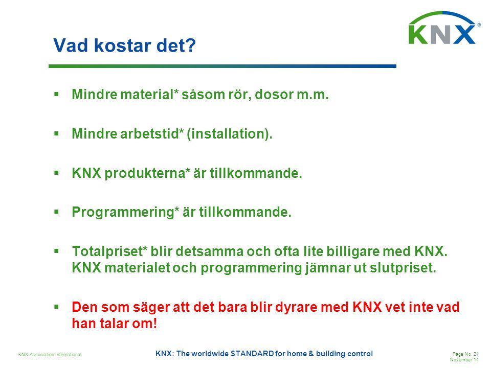 KNX Association International Page No. 21 November 14 KNX: The worldwide STANDARD for home & building control Vad kostar det?  Mindre material* såsom