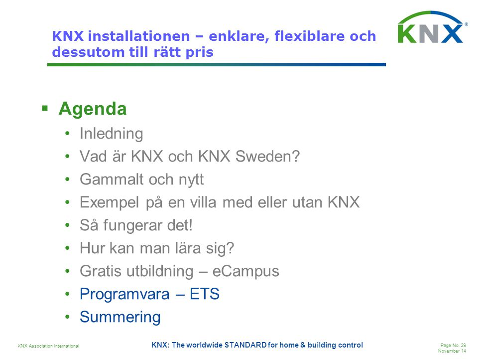 KNX Association International Page No. 29 November 14 KNX: The worldwide STANDARD for home & building control KNX installationen – enklare, flexiblare