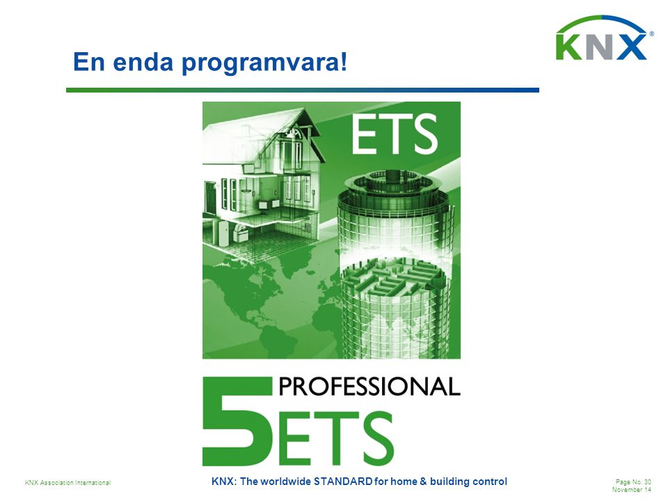 KNX Association International Page No. 30 November 14 KNX: The worldwide STANDARD for home & building control En enda programvara!