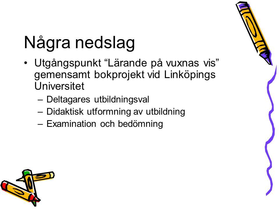 Några nedslag Utgångspunkt Lärande på vuxnas vis gemensamt bokprojekt vid Linköpings Universitet –Deltagares utbildningsval –Didaktisk utformning av utbildning –Examination och bedömning