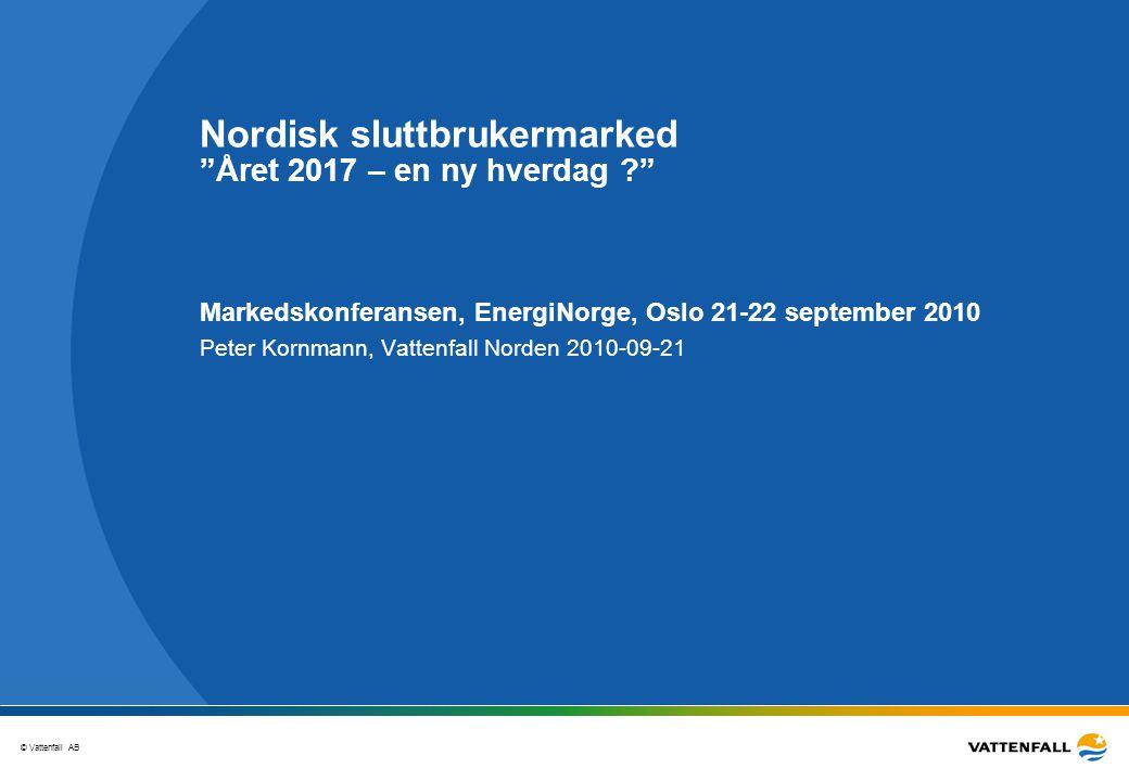 © Vattenfall AB 2 Året 2017 – en ny hverdag ? Harmonisering i nordisk marked –Full harmonisering i norden 2015 –I harmoni med utvecklingen inom EU (2020?) En kundeorientert og en leverandørorientert forretningsmodell –Kunden i centrum, vad tycker kunden.