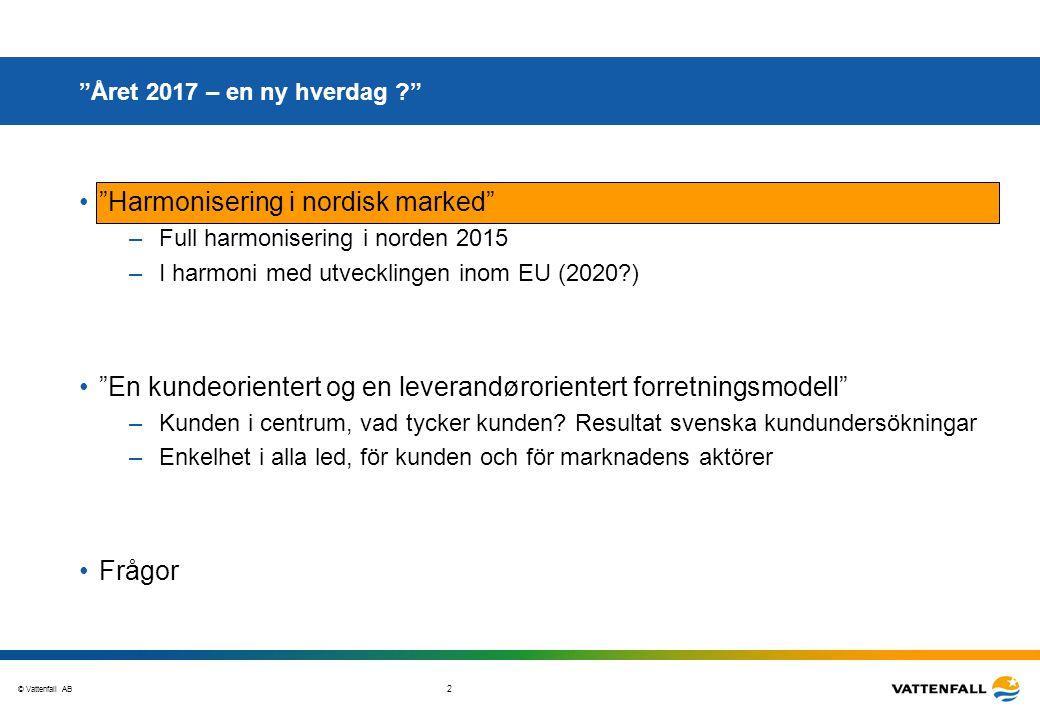 """© Vattenfall AB 2 """"Året 2017 – en ny hverdag ?"""" """"Harmonisering i nordisk marked"""" –Full harmonisering i norden 2015 –I harmoni med utvecklingen inom EU"""