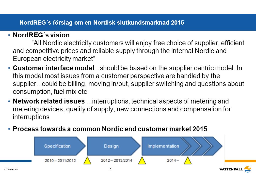 © Vattenfall AB 4 NordREG´s förslag från 2010-06-29, frivillig gemensam faktura innebär att: Elleverantören kan själv bestämma om de vill samfakturera nät och elhandel eller inte.