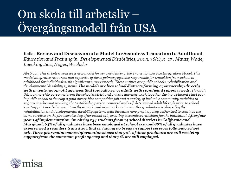 Källa: Review and Discussion of a Model for Seamless Transition to Adulthood Education and Training in Developmental Disabilities, 2003, 38(1), 3–17.