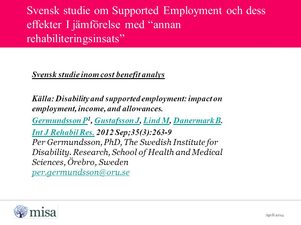 Svensk studie om Supported Employment och dess effekter I jämförelse med annan rehabiliteringsinsats Svensk studie inom cost benefit analys Källa: Disability and supported employment: impact on employment, income, and allowances.