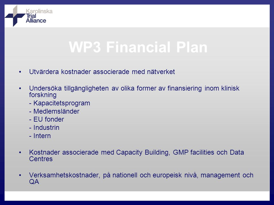 Utvärdera kostnader associerade med nätverket Undersöka tillgängligheten av olika former av finansiering inom klinisk forskning - Kapacitetsprogram - Medlemsländer - EU fonder - Industrin - Intern Kostnader associerade med Capacity Building, GMP facilities och Data Centres Verksamhetskostnader, på nationell och europeisk nivå, management och QA