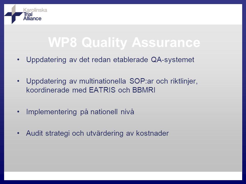 WP8 Quality Assurance Uppdatering av det redan etablerade QA-systemet Uppdatering av multinationella SOP:ar och riktlinjer, koordinerade med EATRIS och BBMRI Implementering på nationell nivå Audit strategi och utvärdering av kostnader