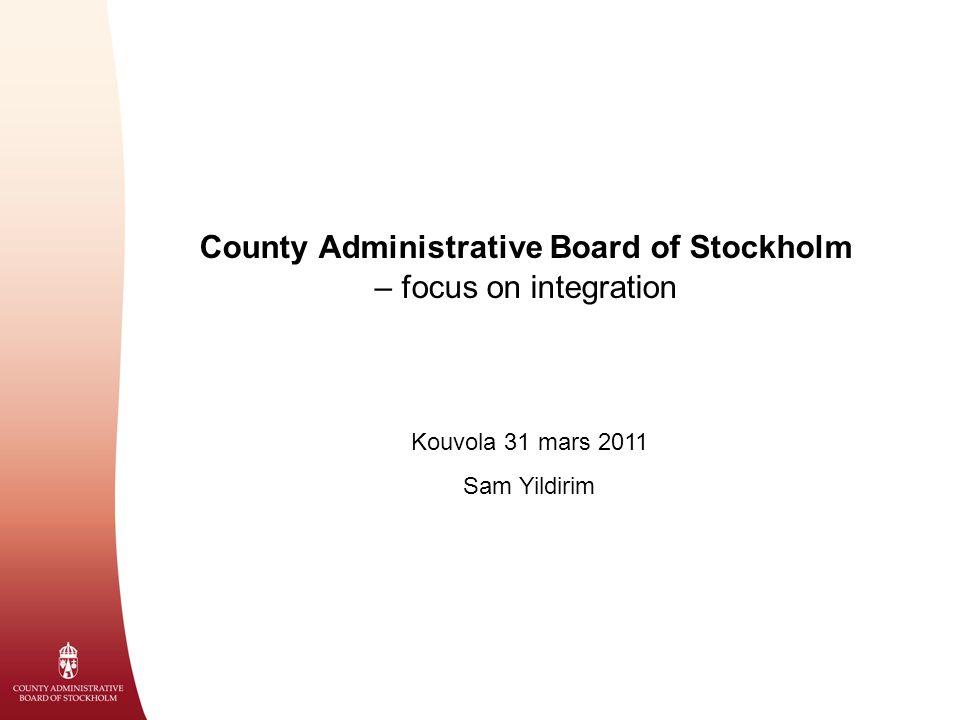 County Administrative Board of Stockholm – focus on integration Kouvola 31 mars 2011 Sam Yildirim