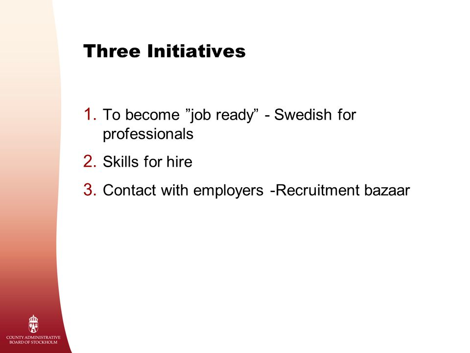 Three Initiatives 1.To become job ready - Swedish for professionals 2.