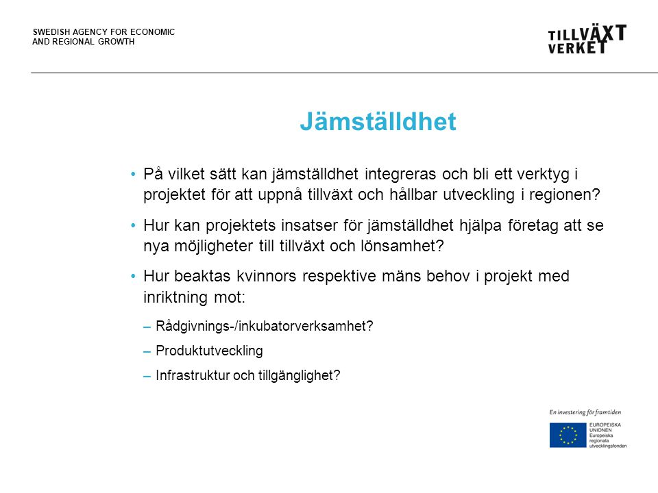 SWEDISH AGENCY FOR ECONOMIC AND REGIONAL GROWTH Jämställdhet På vilket sätt kan jämställdhet integreras och bli ett verktyg i projektet för att uppnå