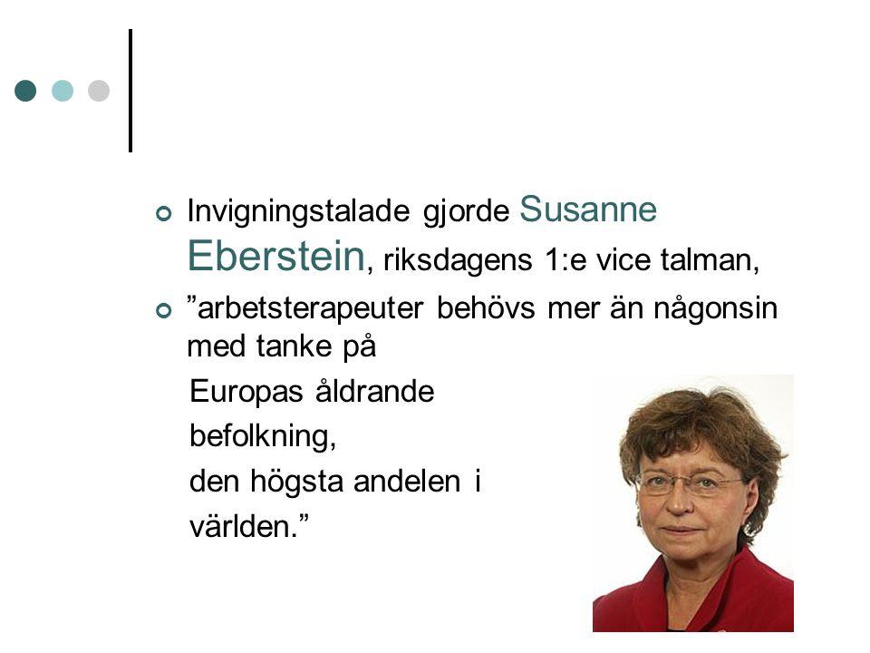 Invigningstalade gjorde Susanne Eberstein, riksdagens 1:e vice talman, arbetsterapeuter behövs mer än någonsin med tanke på Europas åldrande befolkning, den högsta andelen i världen.