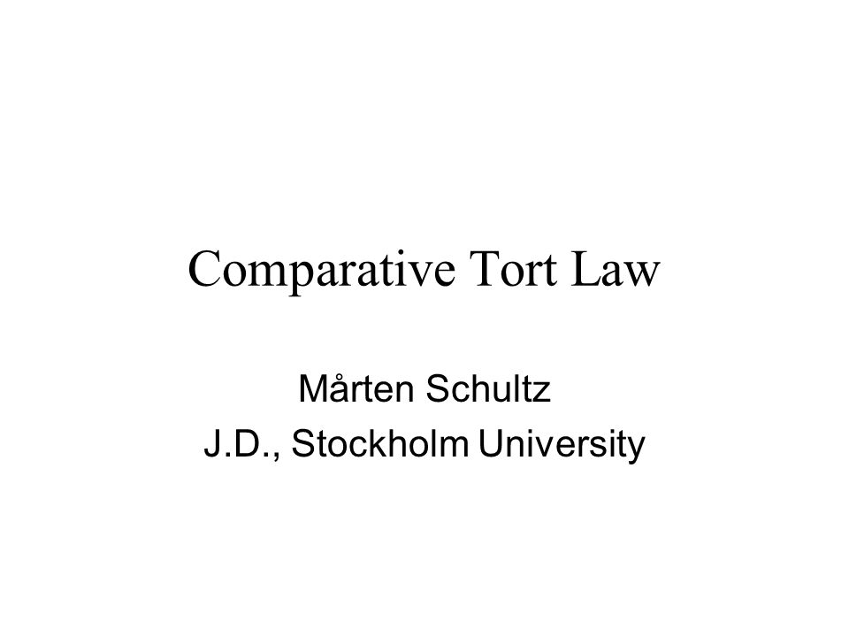 Comparative Tort Law Mårten Schultz J.D., Stockholm University