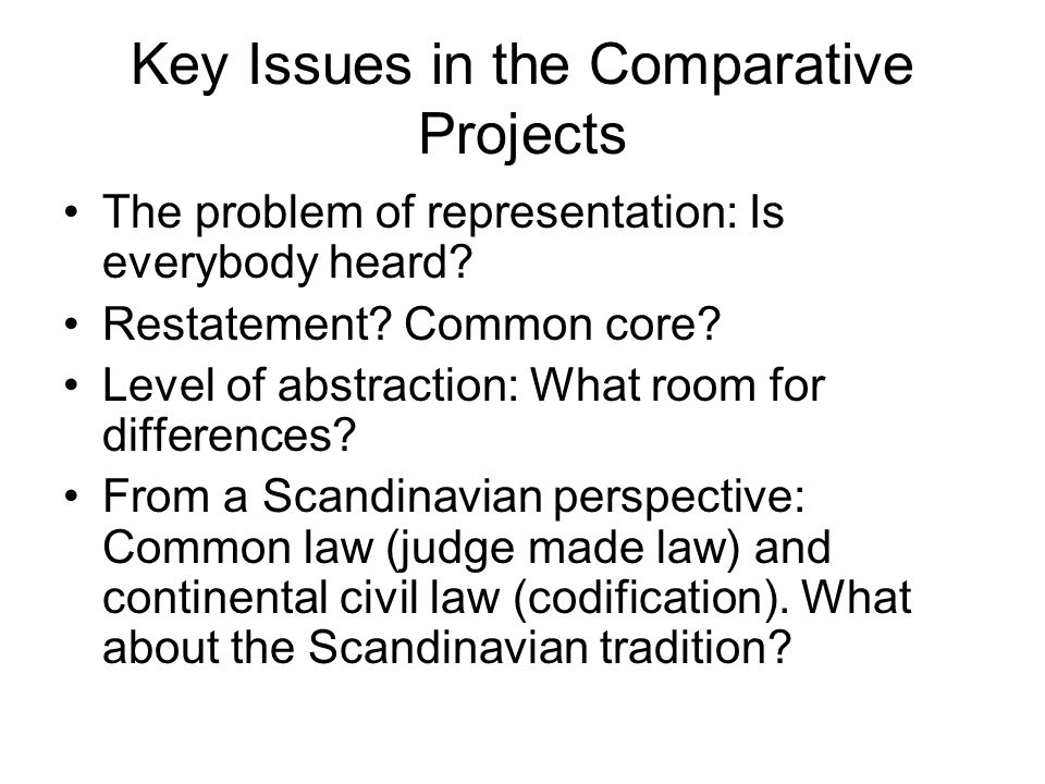 Key Issues in the Comparative Projects The problem of representation: Is everybody heard? Restatement? Common core? Level of abstraction: What room fo
