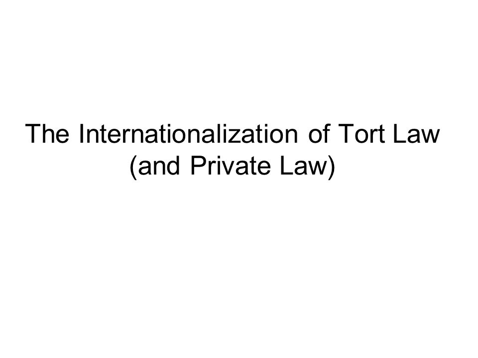 Internationalization of Tort Law: Key Terms Globalization Internationalization Americanization Europeanization Focus of today's lecture: Europeanization