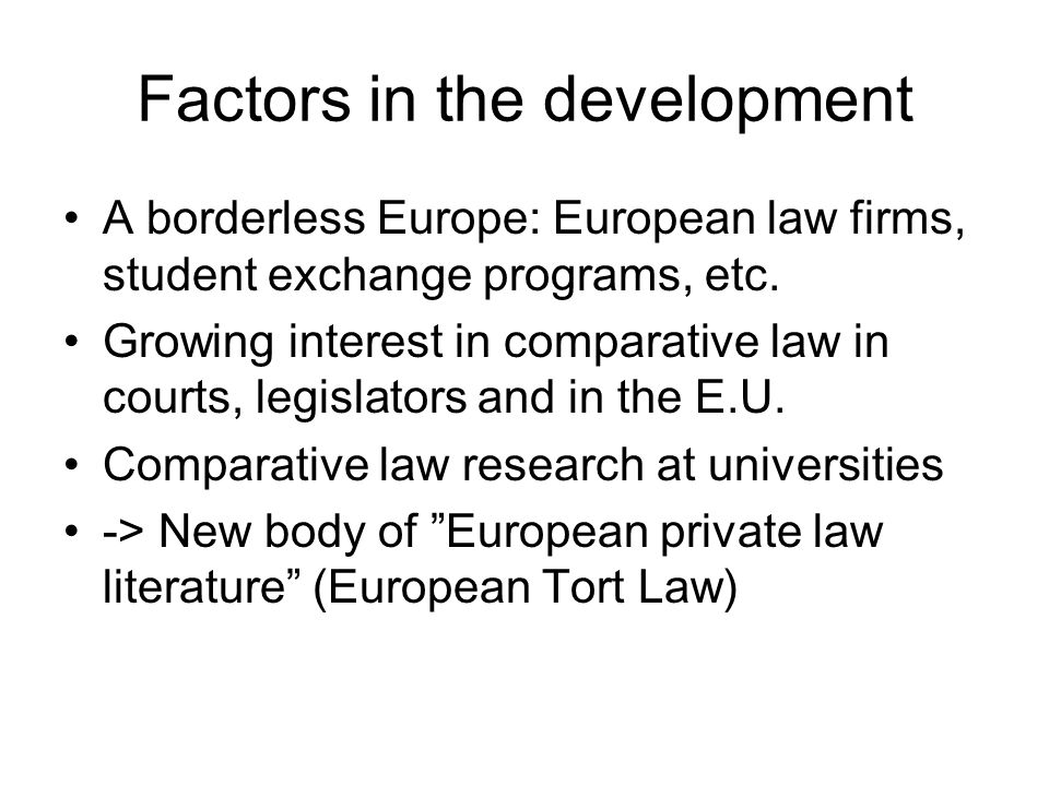 Factors in the development A borderless Europe: European law firms, student exchange programs, etc.