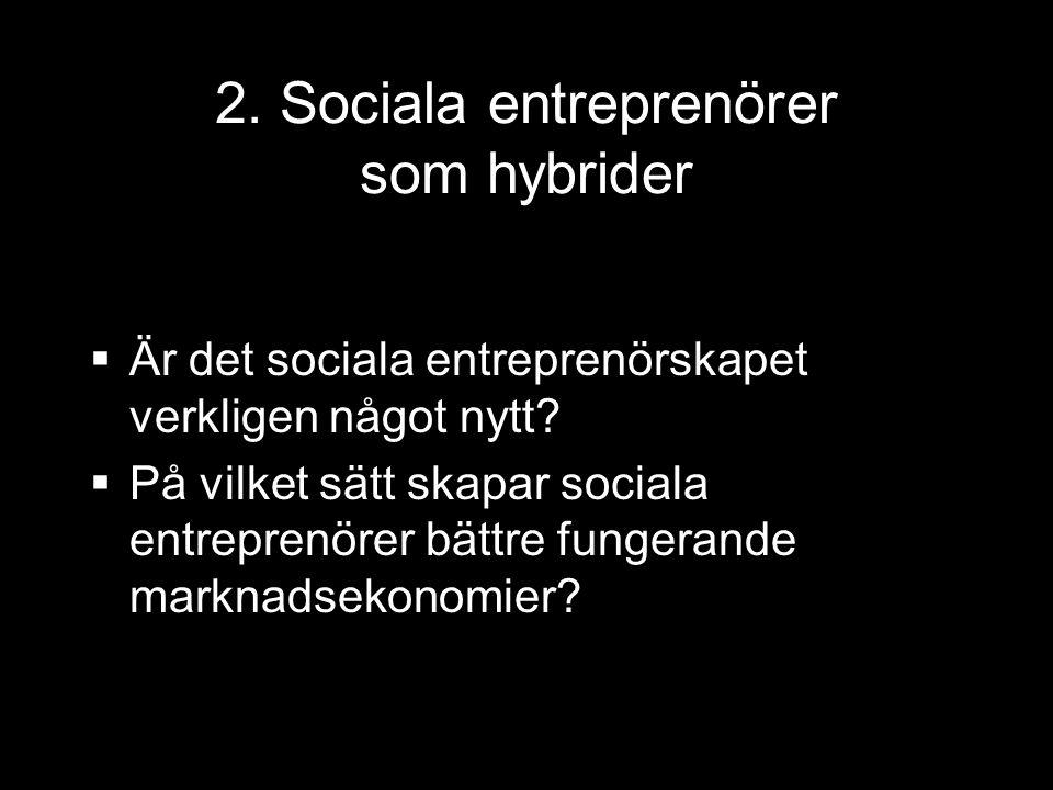 2. Sociala entreprenörer som hybrider  Är det sociala entreprenörskapet verkligen något nytt.