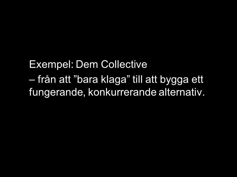 Exempel: Dem Collective – från att bara klaga till att bygga ett fungerande, konkurrerande alternativ.
