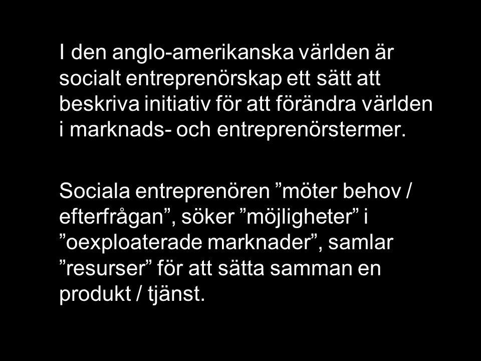 I den anglo-amerikanska världen är socialt entreprenörskap ett sätt att beskriva initiativ för att förändra världen i marknads- och entreprenörstermer.