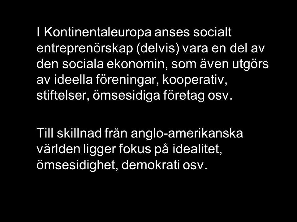 I Kontinentaleuropa anses socialt entreprenörskap (delvis) vara en del av den sociala ekonomin, som även utgörs av ideella föreningar, kooperativ, stiftelser, ömsesidiga företag osv.