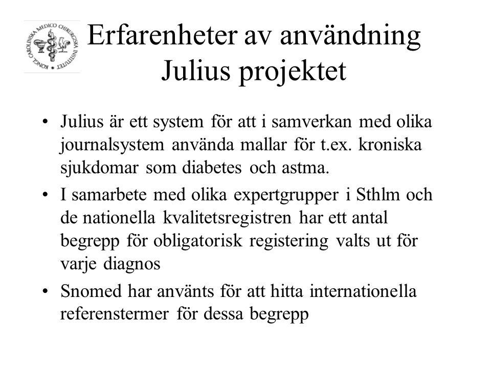 Erfarenheter av användning Julius projektet Julius är ett system för att i samverkan med olika journalsystem använda mallar för t.ex.