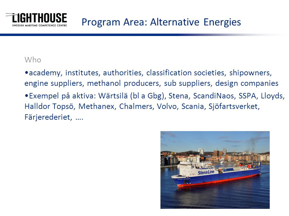 Program Area: Alternative Energies Who academy, institutes, authorities, classification societies, shipowners, engine suppliers, methanol producers, s